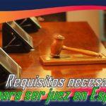 Requisitos básicos para ser juez en España