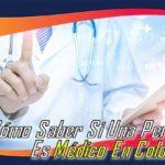 ¿Cómo Saber Si Una Persona Es Médico En Colombia?
